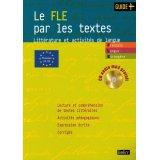 Le FLE par les textes : Littérature et activités de langue (1CD audio)