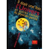 Il était une fois l'Univers : Et autres contes du physicien perché